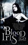 Blood Iris 2012: A Dark Fantasy Anthology - Annie Bellet, S.M. Reine, Elle Casey, B.D. Greyer
