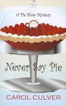 Never Say Pie - Carol Culver