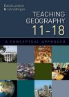 Teaching Geography 11-18 - David Lambert, John Morgan