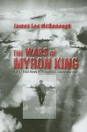The Wars of Myron King: A B-17 Pilot Faces WW II and U. S.-Soviet Intrigue - James Lee McDonough