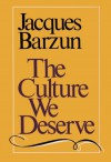 The Culture We Deserve : A Critique of Disenlightenment - Jacques Barzun, Arthur Krystal