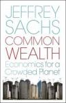 Common Wealth Economics For A Crowded Planet - Jeffrey D. Sachs