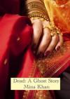 Dead: A Ghost Story - Mina Khan
