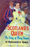 Scotland's Queen The Story of Mary Stewart - Marguerite Vance
