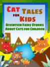 Cat Tales for Kids: Seventeen Fairy Stories About Cats for Children - Peter I. Kattan