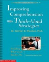 Improving Comprehension with Think-Aloud Strategies - Jeffrey D. Wilhelm, Wayne Otto