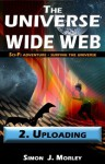 The Universe Wide Web: 2. Uploading - Simon J. Morley