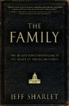 The Family: The Secret Fundamentalism at the Heart of American Power - Jeff Sharlet