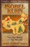 Isobel Kuhn: On the Roof of the World - Janet Benge, Geoff Benge