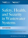 Safety Health and Security in Wastewater Systems, Sixth Edition, MOP 1 (Wef Manual of Practice) - Water Environment Federation
