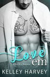 Love 'Em: A Bad Boy Romance - Kelley Harvey, Valorie Clifton