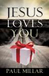 Jesus Loves You - Paul Millar