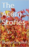 The Acorn Stories (Acorn, Texas Book 1) - Duane Simolke