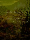 This Flower in Shambles - Harley Lethalm