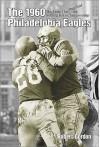 1960 Philadelphia Eagles: The Team That They Said Had Nothing But a Championship - Bob Gordon