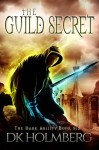 The Guild Secret (The Dark Ability) (Volume 6) - D.K. Holmberg