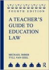 A Teacher's Guide to Education Law - Mickey Imber, Tyll van Geel
