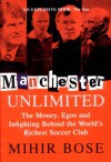 Manchester Unlimited: The Money, Egos, and Infighting Behind the World's Richest Soccer Club - Mihir Bose