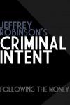 Criminal Intent - Following the Money - Jeffrey Robinson