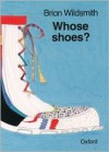 Whose Shoes? - Brian Wildsmith