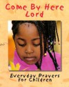 Come by Here Lord: Everyday Prayers for Children - Cheryl Willis Hudson