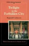 Twilight In The Forbidden City - Reginald Fleming Johnston, Pamela Atwell