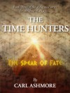 The Time Hunters and the Spear of Fate (The Time Hunters Saga Book 3) - Carl Ashmore