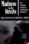 Madness in the Streets : How Psychiatry and the Law Abandoned the Mentally Ill - Rael Jean Isaac