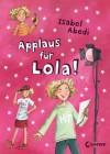 Applaus für Lola! - Isabel Abedi, Dagmar Henze
