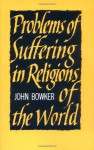Problems of Suffering in Religions of the World - John Bowker