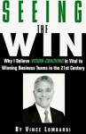 Seeing The Win: Why I Believe Vision Coaching Is Vital To Winning Business Teams In The 21st Century - Vince Lombardi