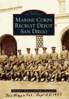 Marine Corps Recruit Depot San Diego (Images of America) (Images of America (Arcadia Publishing)) - Matthew J. Morrison, Paul J. Richardson