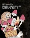 Freundesliebe Am Hof Kaiser Wilhelms II. - Peter Winzen