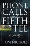 Phone Calls from the Fifth Tee - The Mulligan - Tom Nichols