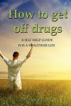 How to Get Off Drugs: A Self Help Guide for a Healthier Life - Jerry Wright