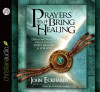 Prayers that Bring Healing: Overcome Sickness, Pain and Disease. God's Healing is for You! - John Eckhardt, Mirron Willis