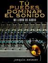 TU PUEDES DOMINAR EL SONIDO: MI LIBRO DE AUDIO (Spanish Edition) - JOAQUIN SALAZAR RODRIGUEZ, ALBERTO GONZALEZ, SENTO LORENTE