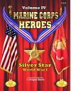 Marine Corps Heroes: Volume IV: Silver Star - World War I - C. Douglas Sterner