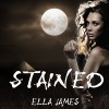 Stained: Stained Series, Book 1 - Ella James, Elizabeth Evans, Anthony Ferguson