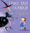 Fairy Tale Frankie and the Tricky Witch - Greg Gormley, Steven Lenton