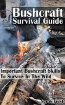 Bushcraft Survival Guide: Important Bushcraft Skills To Survive In The Wild: (Bushcraft Outdoor Skills, Bushcraft Carving, Bushcraft Cooking, Bushcraft ... Survival Books, Survival, Survival Books) - Sarah Frost