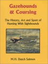 Gazehounds & Coursing: The History, Art, and Sport of Hunting with Sighthounds - Merrilee H. Salmon