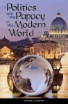 Politics and the Papacy in the Modern World - Frank J. Coppa