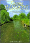 Casting Illusions: The World of Fly-Fishing: An Expanded and Revised Edition of the Angling Classic - Tom Rosenbauer
