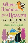 When Hoopoes Go To Heaven by Parkin, Gaile (2013) Paperback - Gaile Parkin