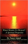 What Makes Us Human?: A Spiritual Perspective - Nazeer Ahmed