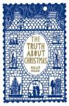 The Truth about Christmas. Philip Ardagh - Philip Ardagh