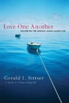 Love One Another: Becoming the Church Jesus Longs For - Gerald Lawson Sittser