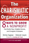 The Charismatic Organization: Eight Ways to Grow a Nonprofit that Builds Buzz, Delights Donors, and Energizes Employees - Shirley Sagawa, Deborah Jospin, Jonathan M. Tisch