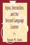 Input, Interaction, and the Second Language Learner - Susan M. Gass
